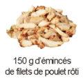 150 g eminces filet poulet roti